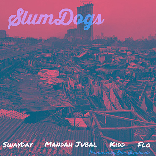 Swayday - SlumDogs ft. Mandah Jubal, KiDD, & Flo