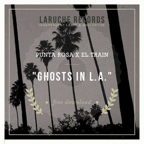 #30. Punta Rosa x El.Train - Ghosts In L.A (Free Honey)