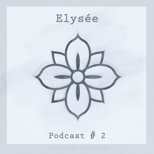 Soul.on Podcast # 2 - Elysee