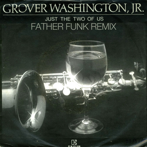 Grover Washington Jr - Just The Two Of Us (Father Funk Remix) [FREE DOWNLOAD]