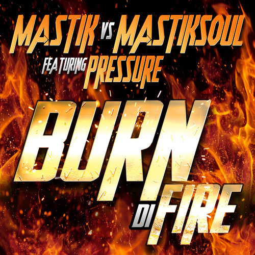 "Mastik VS Mastiksoul - Burn Di Fire Feat Pressure - EDM Mix ""Available June 5 on Beatport"""