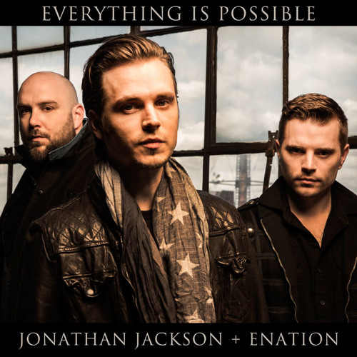 Everything Is Possible - by Jonathan Jackson + Enation