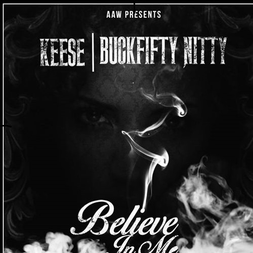 AAW (KEESE,BUCKFIFTY NITTY) BELIEVE IN ME FREESTYLE