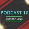 BombayLove Podcast 10