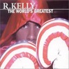 R Kelly - The World 's Greatest Cover