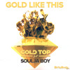 Gold Top - Gold Like This (Feat. Soulja Boy)