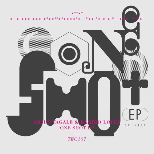 Arjun Vagale & Ramiro Lopez - One Shot EP [SCI+TEC]