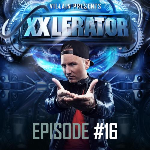 Villain presents XXlerator - Episode #16