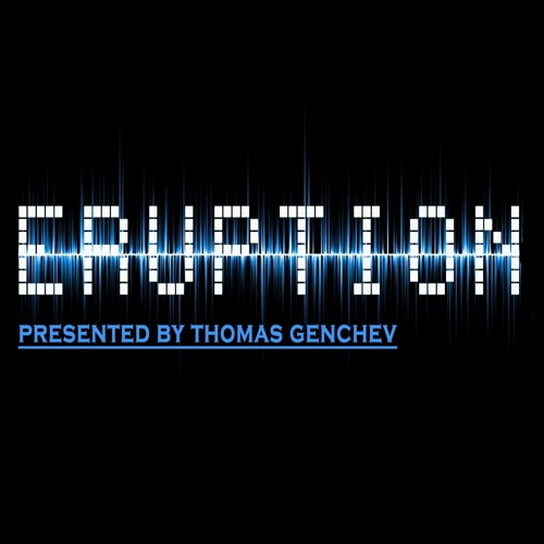 Thomas Genchev - ERUPTION - Episode #007 - May, 2014