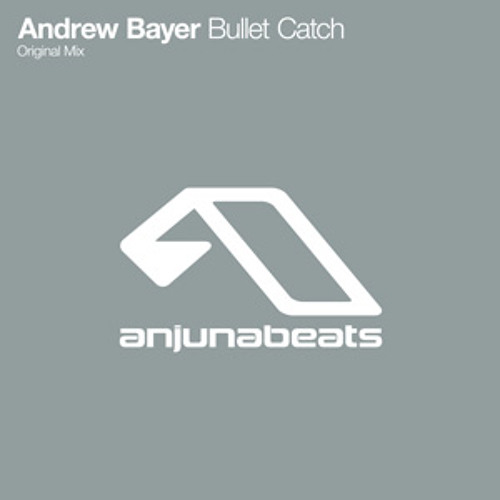 Andrew Bayer - Bullet Catch (Original Mix)
