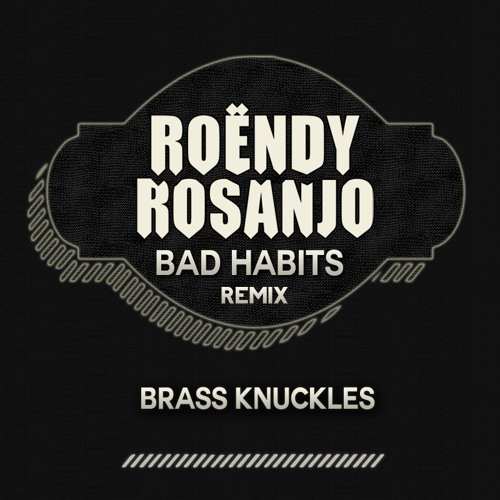 Brass Knuckles - Bad Habits (Roëndy Rosanjo Remix)