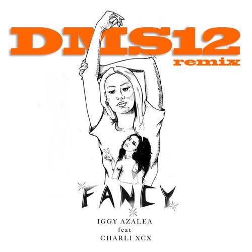 Fancy (DMS12 Remix) - Iggy Azalea