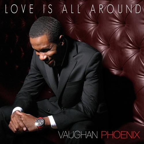 Vaughan Phoenix - Love Is All Around