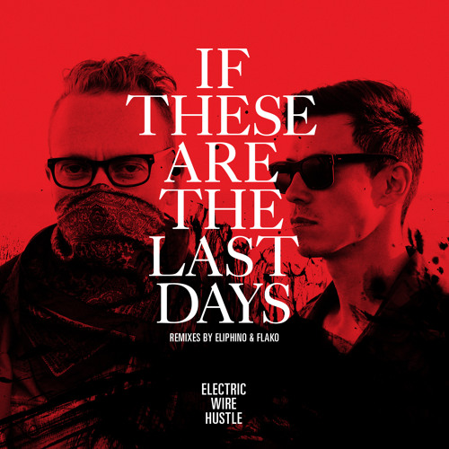 Electric Wire Hustle - If These Are The Last Days EP