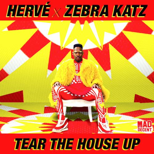 Hervé & Zebra Katz - Tear The House Up