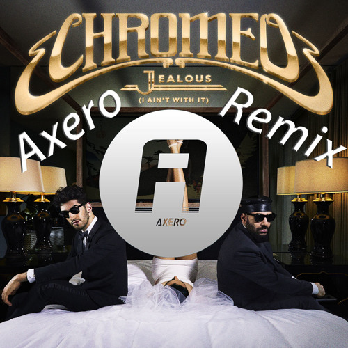Chromeo - Jealous (Axero Remix)