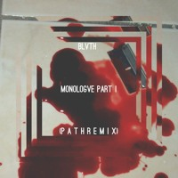 BLVTH - Monologve Part 1 (P A T H Remix)