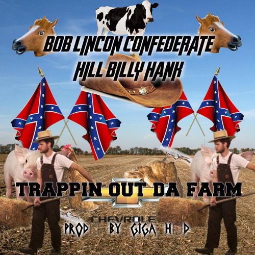 Bob Lincon Confederate Ft. Hill Billy Hank - Trappin Out Da Barn