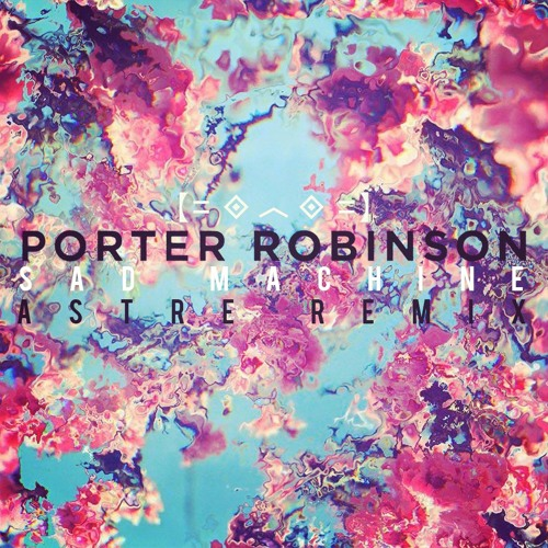 Porter Robinson - Sad Machine (Astre Remix)