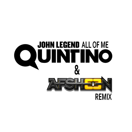 FREE DOWNLOAD: John Legend 'All Of Me' (Quintino & AFSHeeN Remix)