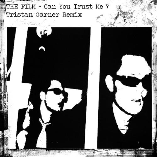 The Film - Can You Trust Me (Tristan Garner RmX)