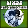 DJ MIKE - Let's Get It Together