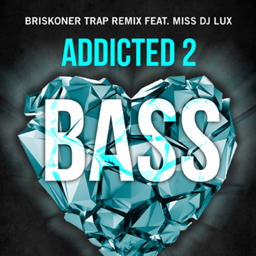 Addicted 2 Bass (BriskOner Trap Remix Ft Miss Dj Lux)