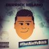 Derrick Milano - #ThatAintYaBitch