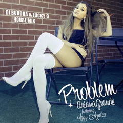 Ariana Grande - Problem (DJ Buddha n Lucky G Official House mix)