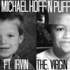 MICHAEL HOFF N PUFF RAP FT. IRVIN THE VIRGIN