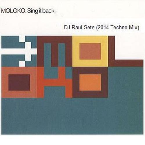 MOLOKO - SING IT BACK (DJ Raul Sete 2014 Techno Priv ReMix)