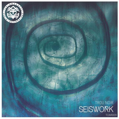 Seiswork - Trou Noir (OUT NOW!!!)