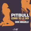 Como Yo Le Doy (Spanglish Version) CLEAN Pitbull Featuring Don Miguelo