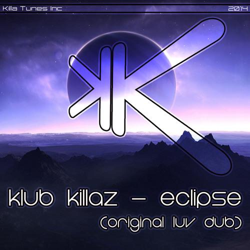 Klub Killaz - Eclipse (Original Luv Dub)