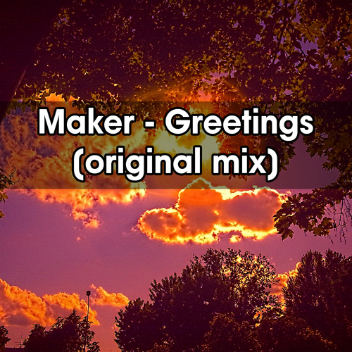Maker - Greetings (original Mix)