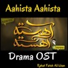 Aahista Aahista Ost (rahat Fateh ali khan)