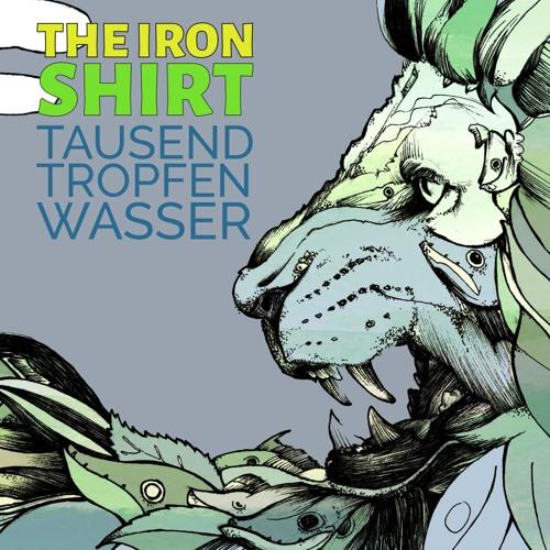 The Iron Shirt - Tausend Tropfen Wasser..