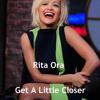 Rita Ora - Get A Little Closer