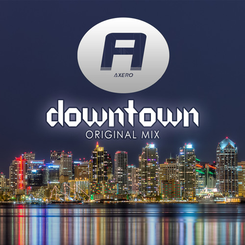 Axero - Downtown (Original Mix)