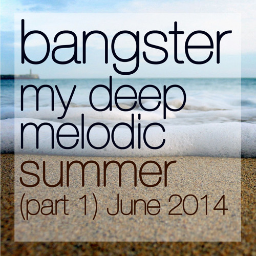 bangster - my deep melodic summer (part 1)(June 2014)
