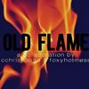Old Flame - cchristianaa & foxyhotmess