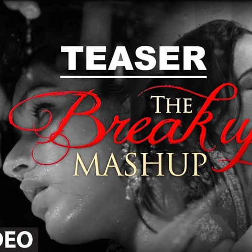 The Break Up MashUp (DJ Chetas)