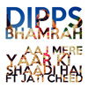 Dipps Bhamrah ft Jati Cheed - Aaj Mere Yaar Ki Shaadi Hai (Free Download)
