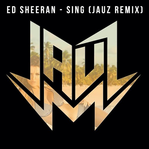 Ed Sheeran - Sing (Jauz Remix) [Free Download]