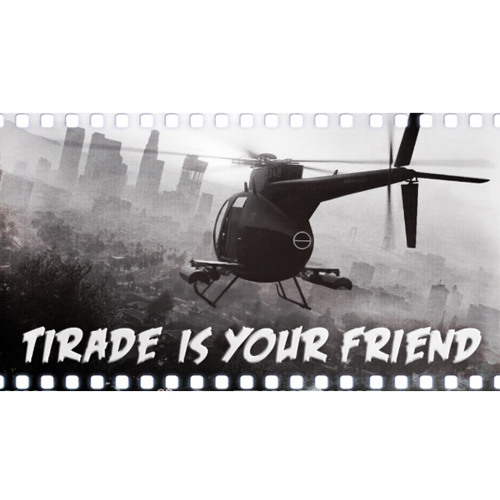 Tirade Is Your Friend