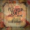 The Flower Duet - Leo Delibes
