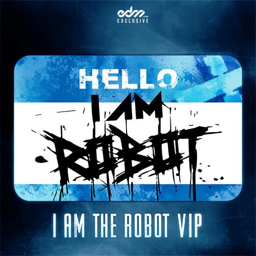 I AM ROBOT - I Am The Robot VIP [EDM.com Exclusive]