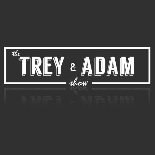 The Trey and Adam Show #treyadam