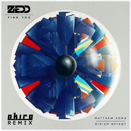 Zedd feat. Matthew Koma & Miriam Bryant - Find You (Akiro Remix)