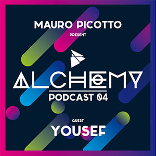 Mauro Picotto presents Alchemy Podcast Episode 4 - Yousef